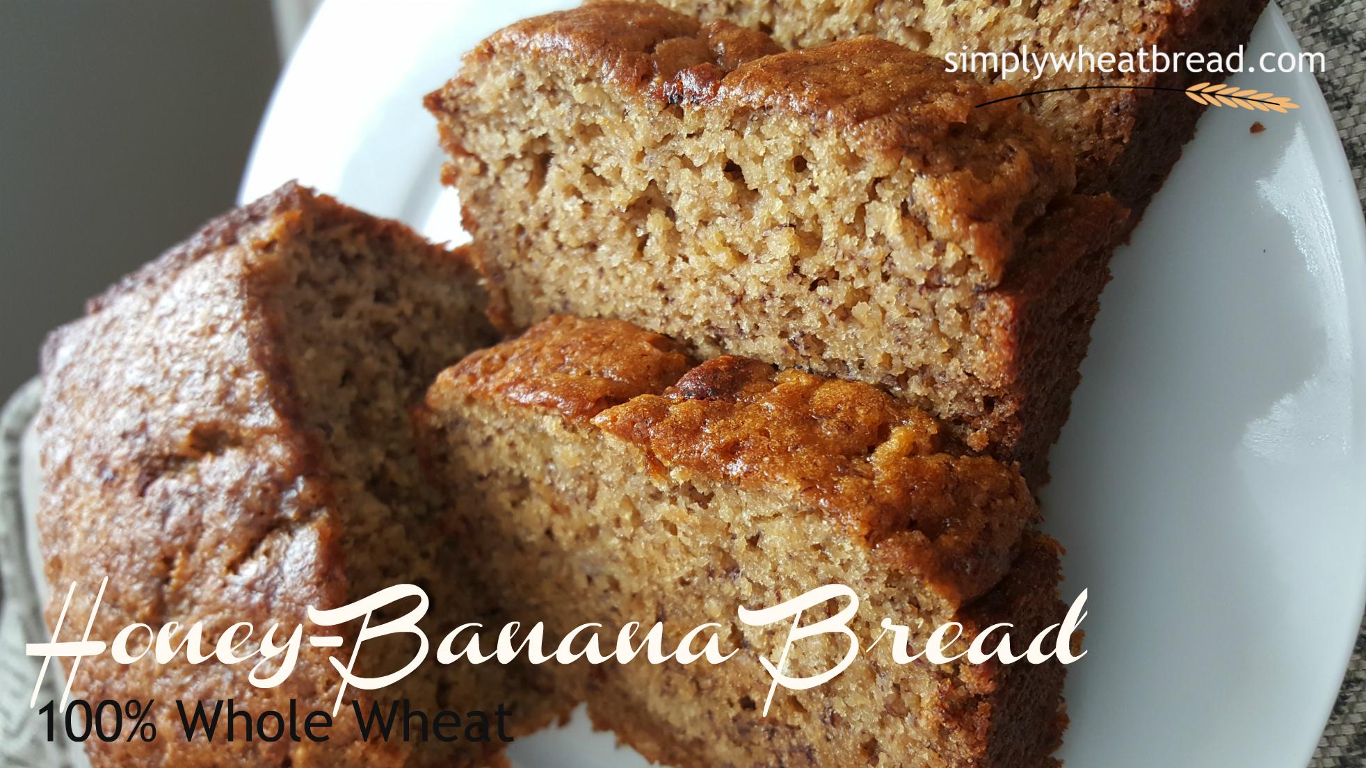 Best Tasting 100% Whole Wheat Honey-Banana Bread – So Delicious!